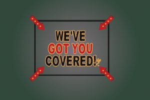 """Sign saying """"we've got you covered"""""""